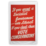If you want a Socialist Government vote Liberal Tea Towel