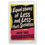 Equal shares of less and less - that's socialism Tea Towel