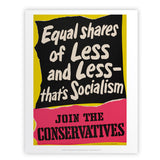 Equal shares of less and less - that's socialism Art Print