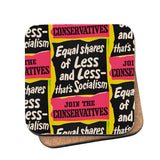 Equal shares of less and less - that's socialism Cork Coaster