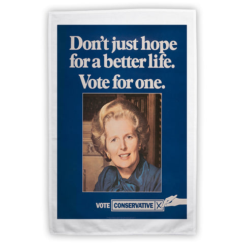 Don't just hope for a better life vote for one Tea Towel