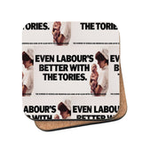 Even Labour's better with the Tories Cork Coaster