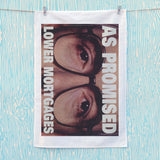 As promised. Lower mortgage Tea Towel (Lifestyle)
