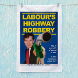 Labour's Highway Robbery Tea Towel (Lifestyle)
