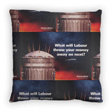 What will Labour throw your money away on next? Feather Cushion