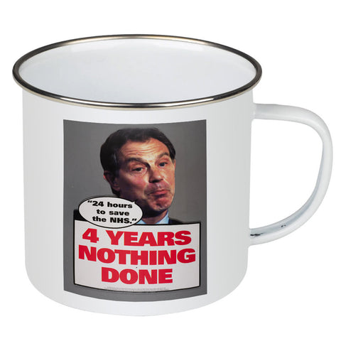"Tony Blair - ""24 Hours to save the NHS"" - 4 Years Nothing Done Enamel Mug"