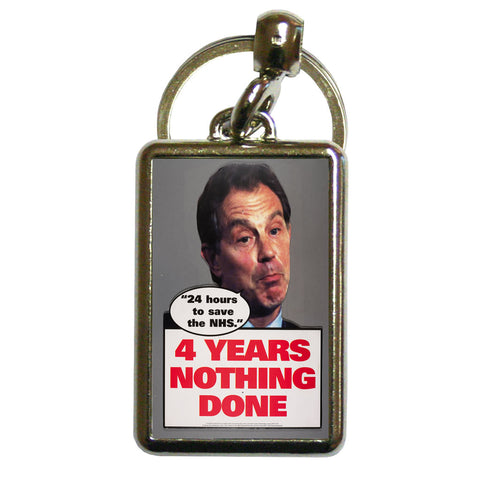 "Tony Blair - ""24 Hours to save the NHS"" - 4 Years Nothing Done Metal Keyring"