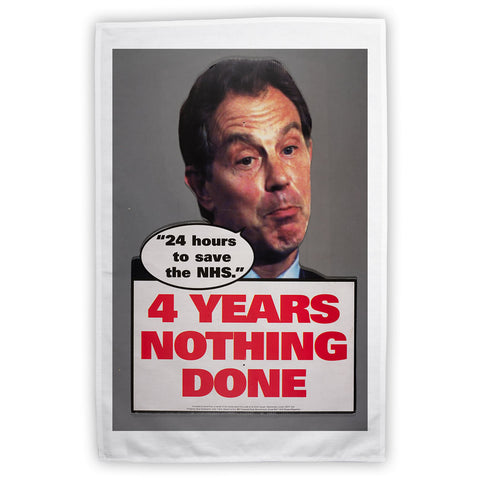 "Tony Blair - ""24 Hours to save the NHS"" - 4 Years Nothing Done Tea Towel"