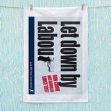 Let down by Labour Tea Towel (Lifestyle)