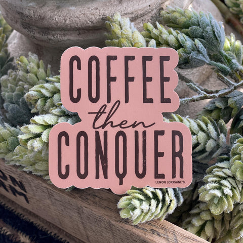 COFFEE then CONQUER - Sticker Decals