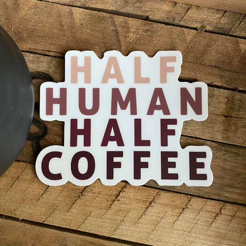 HALF HUMAN HALF COFFEE - Sticker Decals