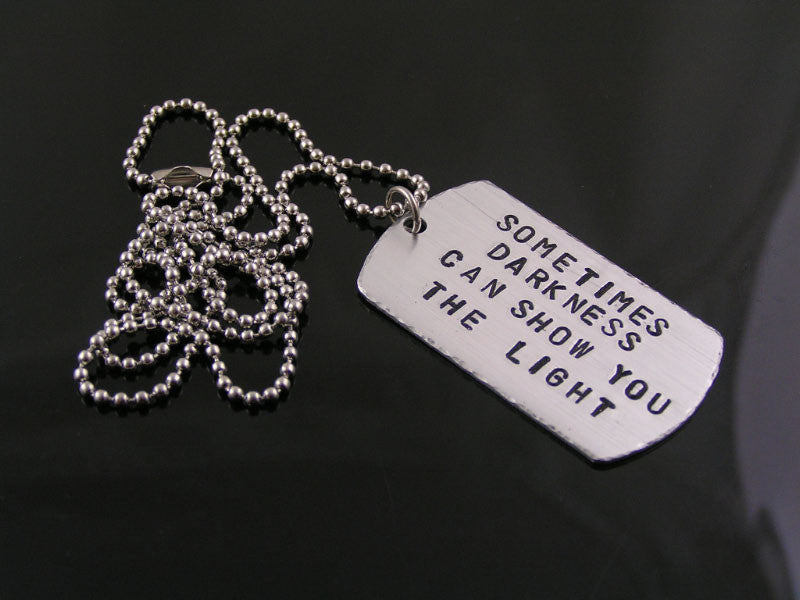 'Sometimes Darkness can show you the Light' Dog Tag Necklace with Quote