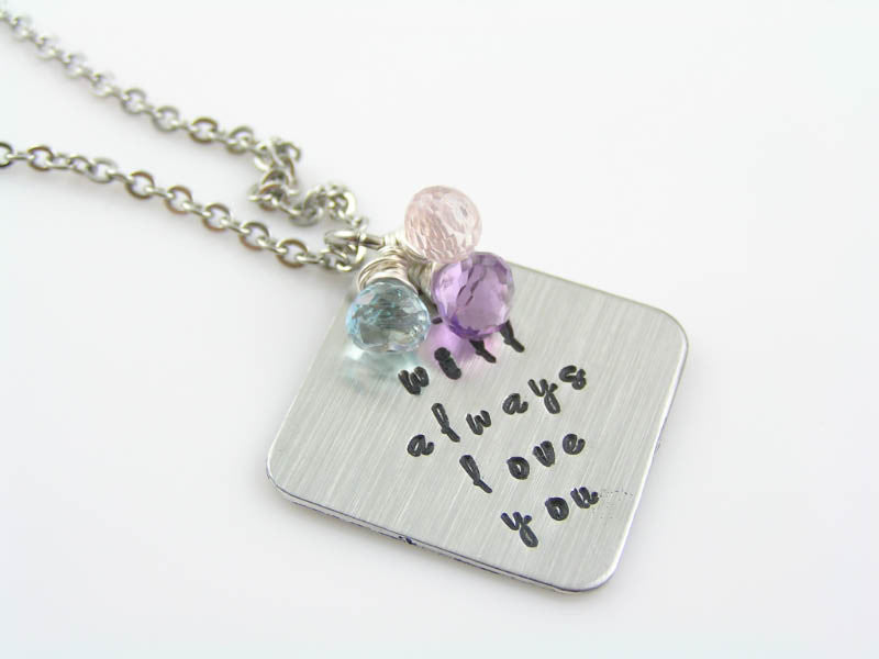 Hand Stamped Pendant 'I will always love you' with Blue Topaz, Amethyst and Rose Quartz Necklace