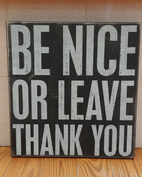 ''Be Nice Or Leave'' Box Sign 21'' x 20''