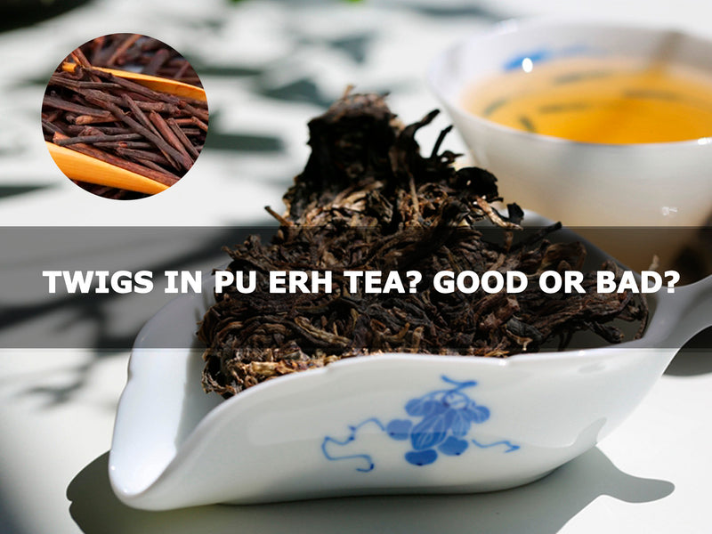 Twigs in Pu erh Tea? Is it a sign of low-grade tea?
