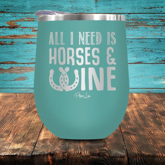Piper Lou - All I need is Horses Wine Cup - Quail Hollow Tack