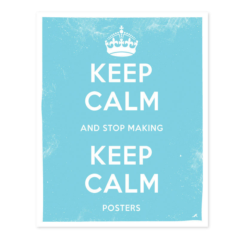 8x10 silk screened keep calm and stop making keep calm poster