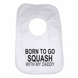 Born to Go Squash with My Daddy Boys Girls Baby Bibs
