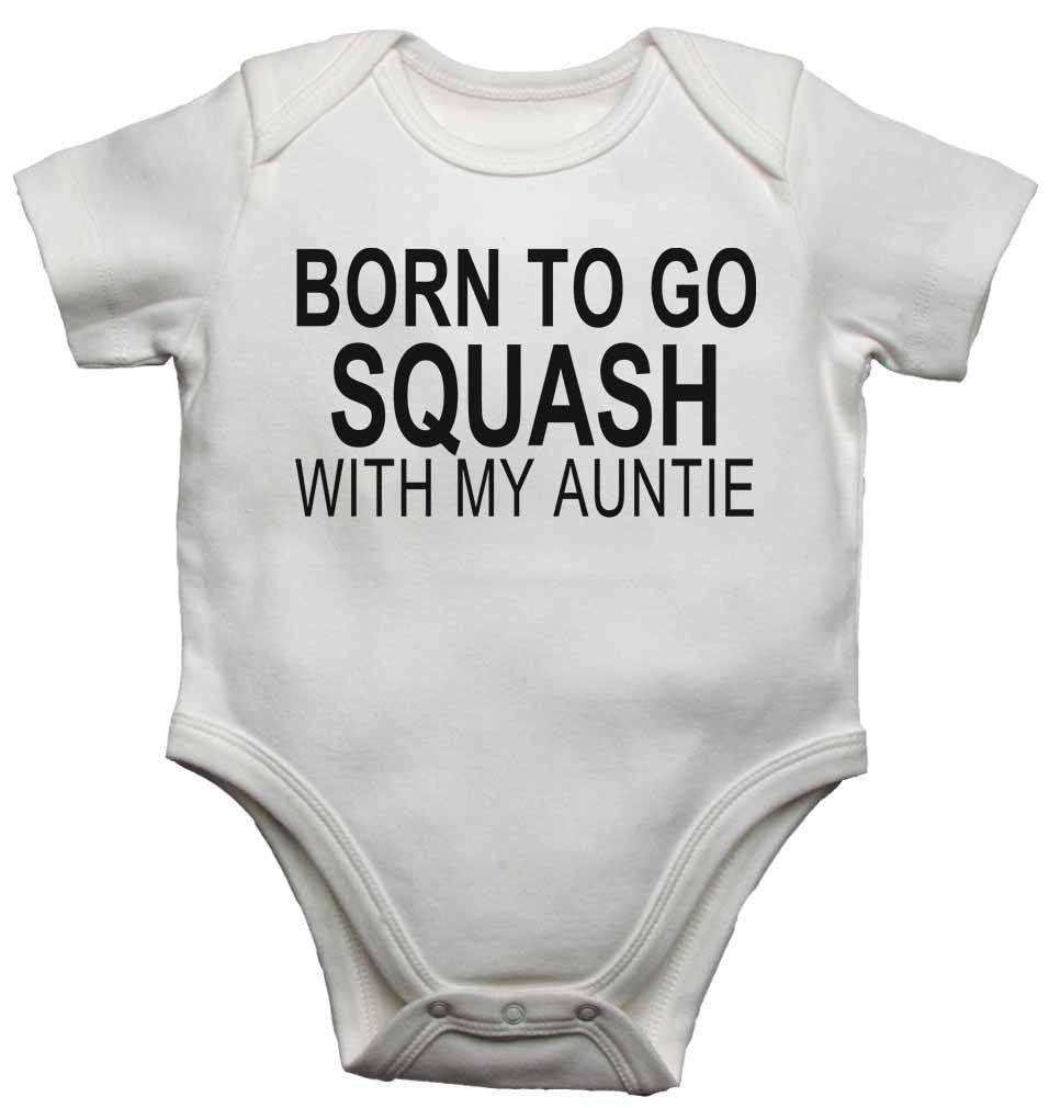 877201efc23e5 Born to Go Squash with My Auntie - Baby Vests Bodysuits for Boys, Girls