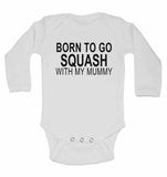 Born to Go Squash with My Mummy - Long Sleeve Baby Vests for Boys & Girls