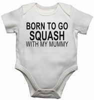 Born to Go Squash with My Mummy - Baby Vests Bodysuits for Boys, Girls