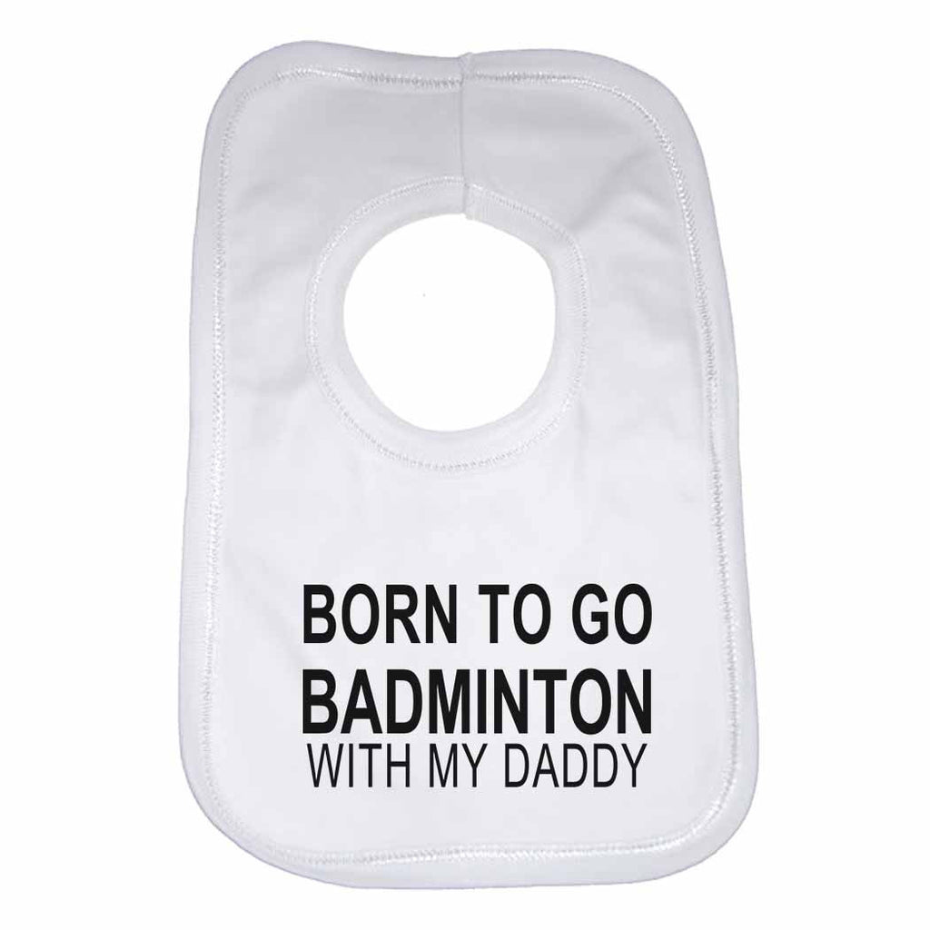 Born to Go Badminton with My Daddy Boys Girls Baby Bibs