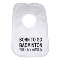 Born to Go Badminton with My Auntie Boys Girls Baby Bibs