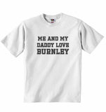 Me and My Daddy Love Burnley, for Football, Soccer Fans - Baby T-shirt
