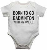 Born to Go Badminton with My Uncle - Baby Vests Bodysuits for Boys, Girls