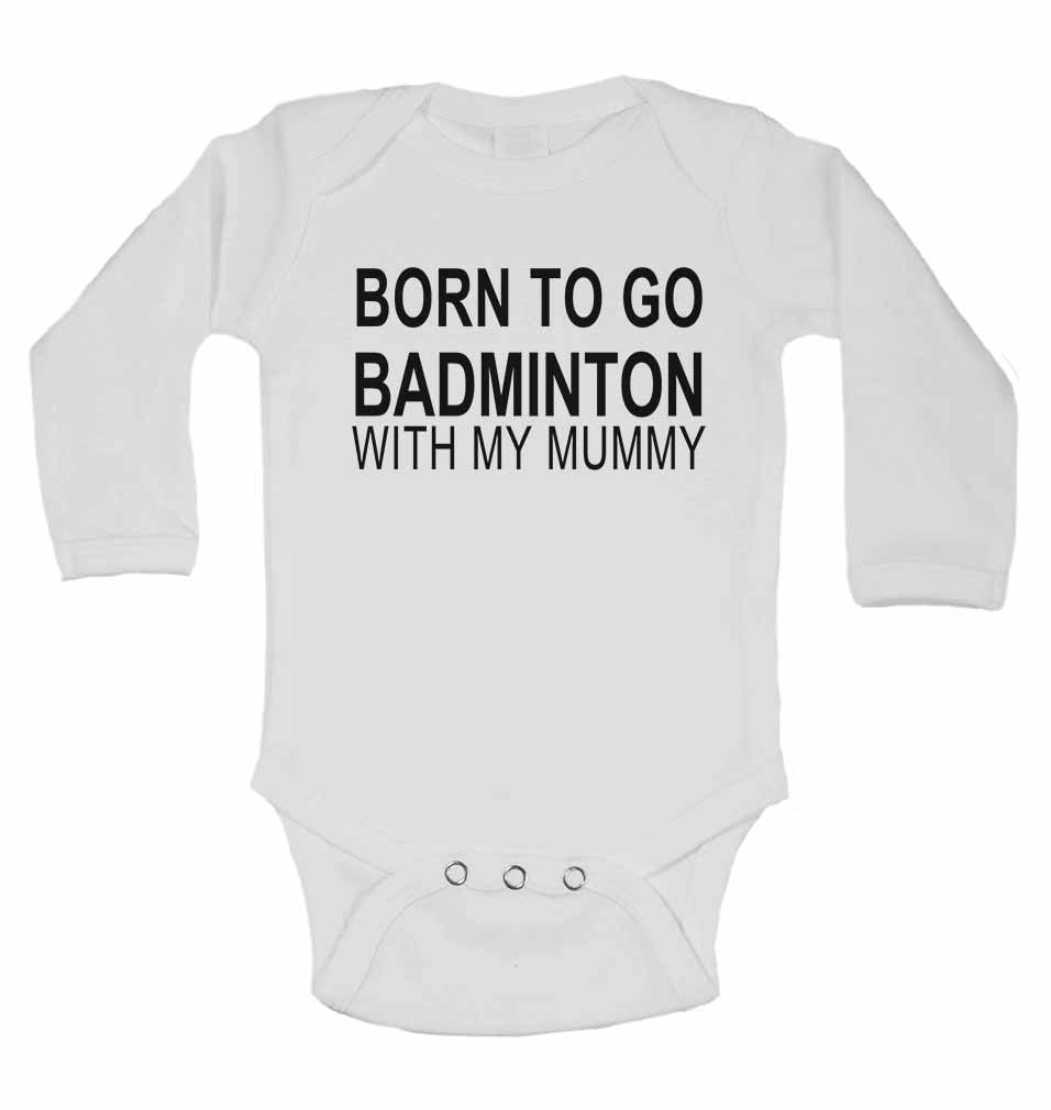 Born to Go Badminton with My Mummy - Long Sleeve Baby Vests for Boys & Girls