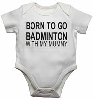 Born to Go Badminton with My Mummy - Baby Vests Bodysuits for Boys, Girls