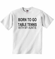 Born to Go Table Tennis with My Auntie - Baby T-shirt