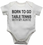 Born to Go Table Tennis with My Auntie - Baby Vests Bodysuits for Boys, Girls