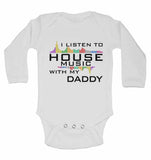 I Listen to House Music With My Daddy - Long Sleeve Baby Vests for Boys & Girls