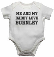 Me and My Daddy Love Burnley, for Football, Soccer Fans - Baby Vests Bodysuits