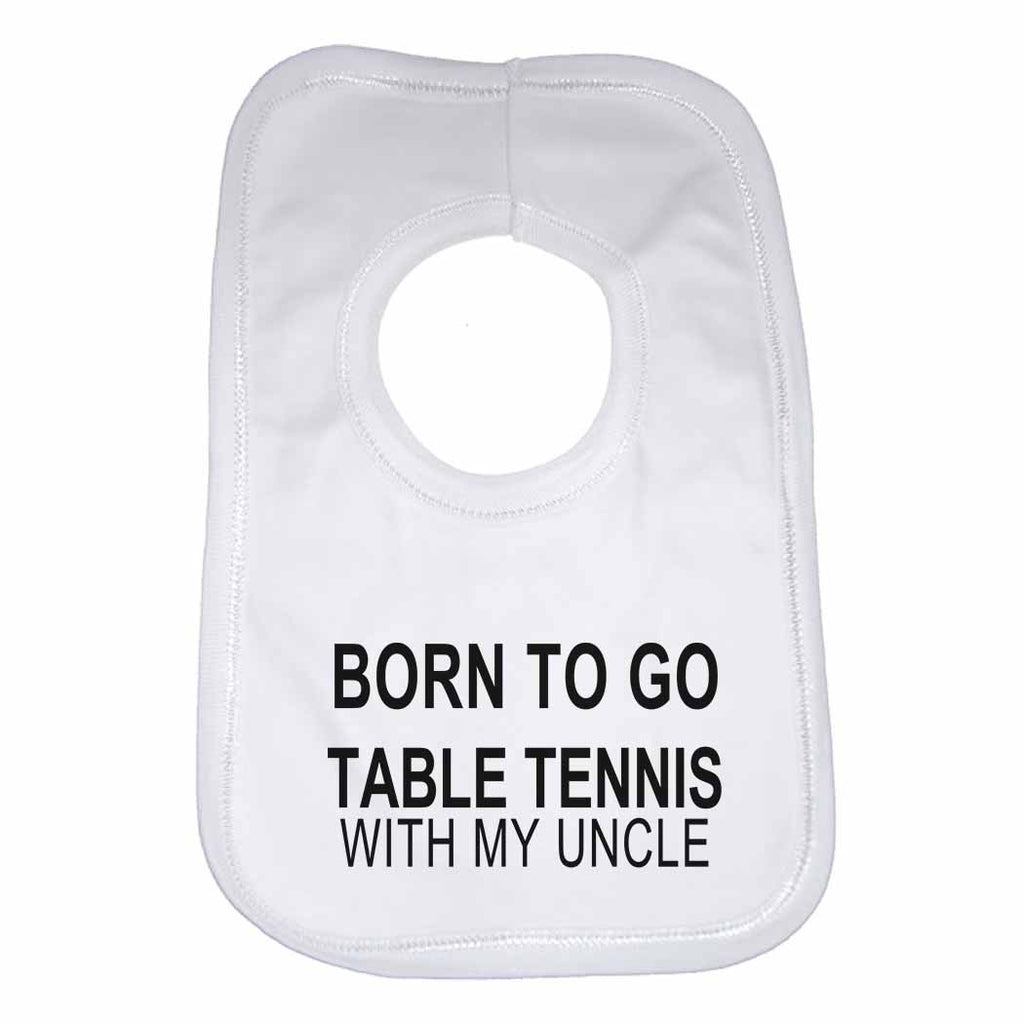 Born to Go Table Tennis with My Uncle Boys Girls Baby Bibs