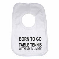 Born to Go Table Tennis with My Mummy Boys Girls Baby Bibs