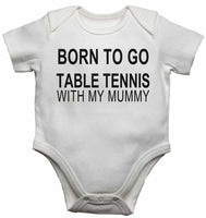Born to Go Table Tennis with My Mummy - Baby Vests Bodysuits for Boys, Girls