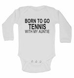 Born to Go Tennis with My Auntie - Long Sleeve Baby Vests for Boys & Girls