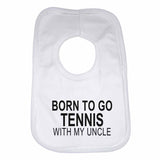 Born to Go Tennis with My Uncle Boys Girls Baby Bibs
