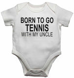 Born to Go Tennis with My Uncle - Baby Vests Bodysuits for Boys, Girls