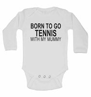 Born to Go Tennis with My Mummy - Long Sleeve Baby Vests for Boys & Girls