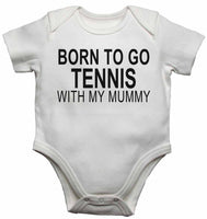 Born to Go Tennis with My Mummy - Baby Vests Bodysuits for Boys, Girls