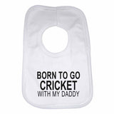 Born to Go Cricket with My Daddy Boys Girls Baby Bibs