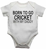 Born to Go Cricket with My Daddy - Baby Vests Bodysuits for Boys, Girls