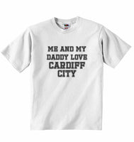 Me and My Daddy Love Cardiff City, for Football, Soccer Fans - Baby T-shirt