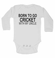 Born to Go Cricket with My Uncle - Long Sleeve Baby Vests for Boys & Girls