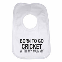 Born to Go Cricket with My Mummy Boys Girls Baby Bibs