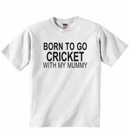 Born to Go Cricket with My Mummy - Baby T-shirt