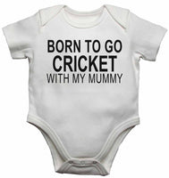 Born to Go Cricket with My Mummy - Baby Vests Bodysuits for Boys, Girls